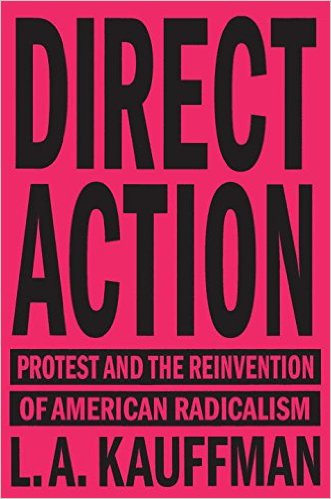 L.A. Kauffman on Direct Action: Protest and the Reinvention of American Radicalism @ City Lights Bookstore | San Francisco | California | United States