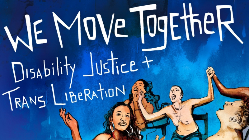 We Move Together: Disability Justice + Trans Liberation @ Citizen Engagement Laboratory  | Oakland | California | United States