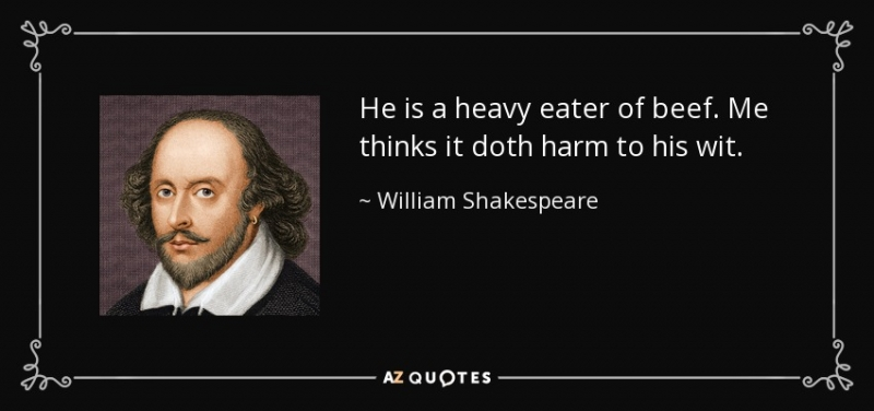 sm_quote-he-is-a-heavy-eater-of-beef-me-thinks-it-doth-harm-to-his-wit-william-shakespeare-72-33-43.jpg