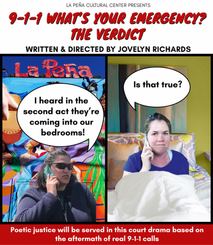 9-1-1 What's Your Emergency? The Verdict @ La Pena Cultural Center