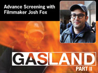 Advance Screening of Gasland II in Santa Cruz with Director Josh Fox